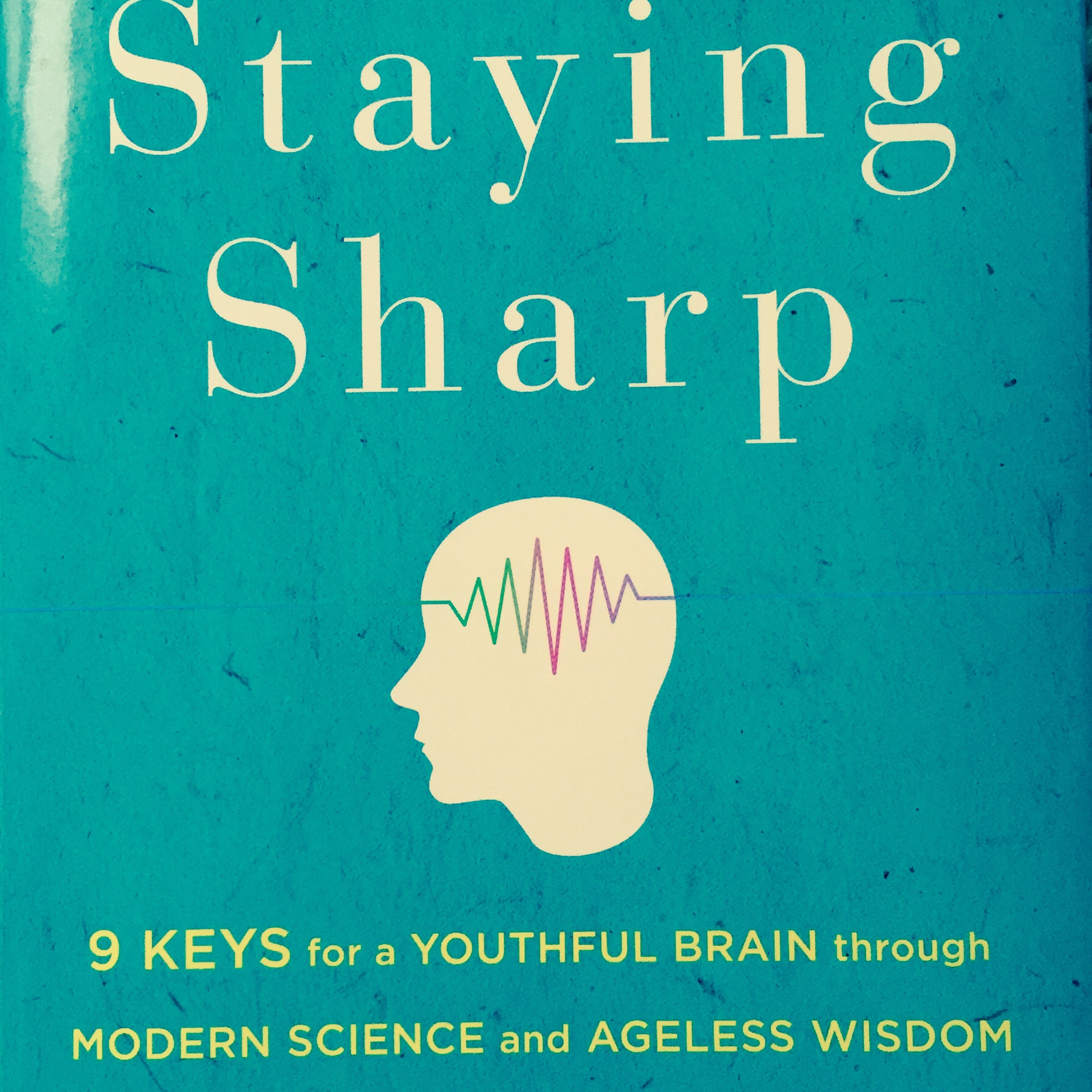 Staying Sharp: 9 Keys for a Youthful Brain - Move and Be Well